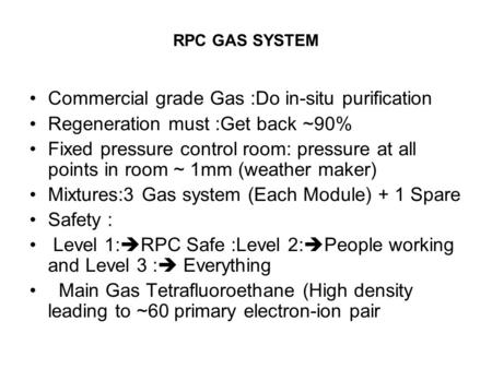 RPC GAS SYSTEM Commercial grade Gas :Do in-situ purification Regeneration must :Get back ~90% Fixed pressure control room: pressure at all points in room.