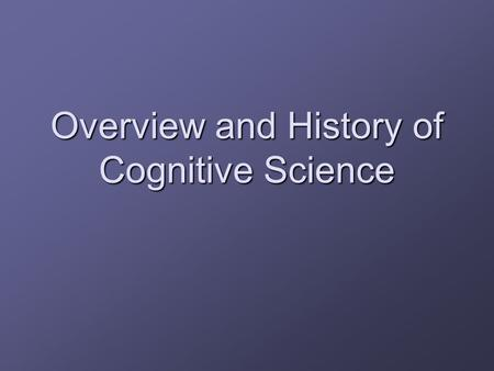 Overview and History of Cognitive Science. How do minds work? What would an answer to this question look like? What is a mind? What is a mind? What is.