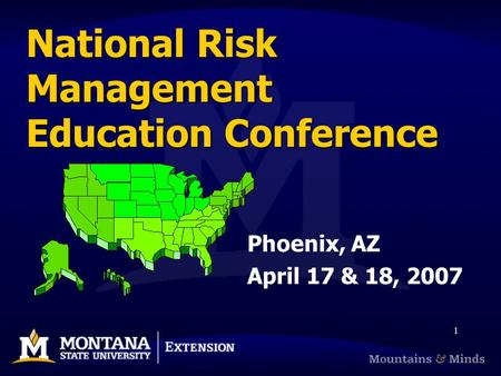 1 National Risk Management Education Conference Phoenix, AZ April 17 & 18, 2007.