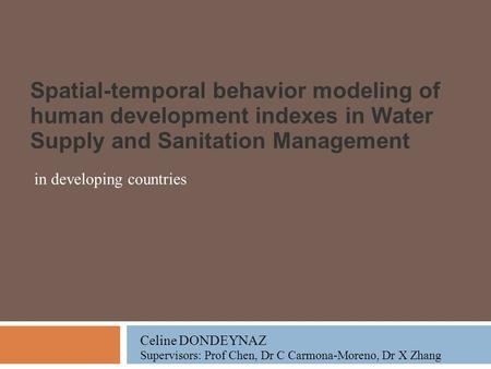 Spatial-temporal behavior modeling of human development indexes in Water Supply and Sanitation Management in developing countries Celine DONDEYNAZ Supervisors: