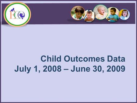 Child Outcomes Data July 1, 2008 – June 30, 2009.