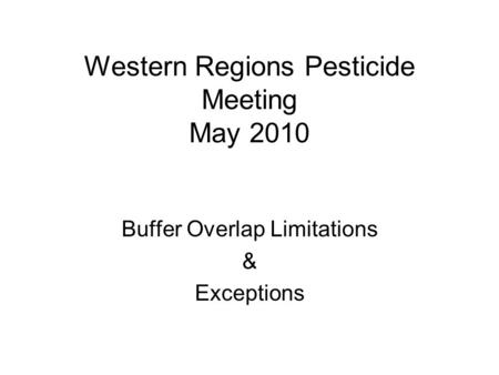 Western Regions Pesticide Meeting May 2010 Buffer Overlap Limitations & Exceptions.