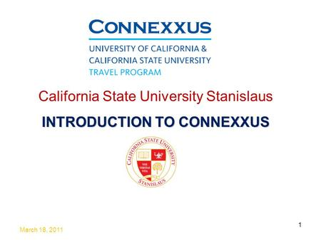 March 18, 2011 1 California State University Stanislaus INTRODUCTION TO CONNEXXUS.