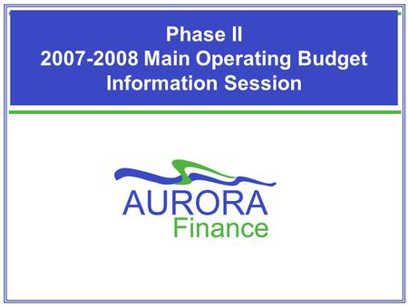 Phase II 2007-2008 Main Operating Budget Information Session.