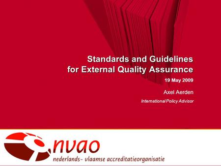 Standards and Guidelines for External Quality Assurance 19 May 2009 Axel Aerden International Policy Advisor.