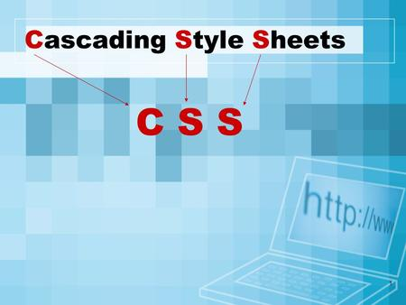 1 Cascading Style Sheets C S S. 2 What is CSS? A simple mechanism for controlling the style of a Web document without compromising its structure. It allows.