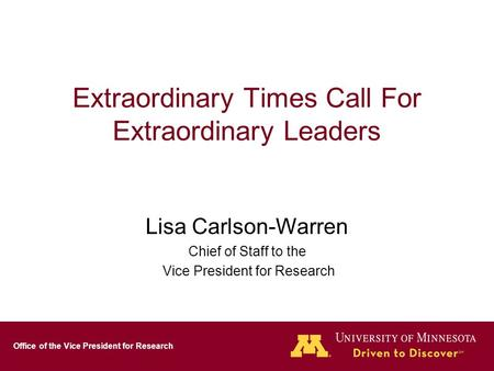 Office of the Vice President for Research Extraordinary Times Call For Extraordinary Leaders Lisa Carlson-Warren Chief of Staff to the Vice President for.