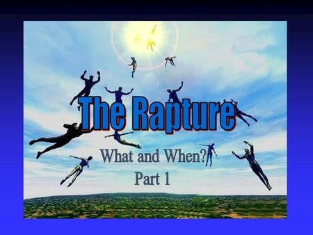 What is the Rapture? An important doctrine An important doctrine Distinct from the Second Advent Distinct from the Second Advent Catching away of all.