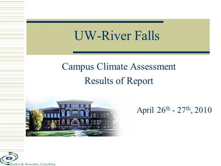 UW-River Falls Campus Climate Assessment Results of Report April 26 th - 27 th, 2010.