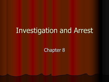 Investigation and Arrest Chapter 8. In this chapter we will look at…. The Police The Police The Investigation The Investigation The Evidence The Evidence.