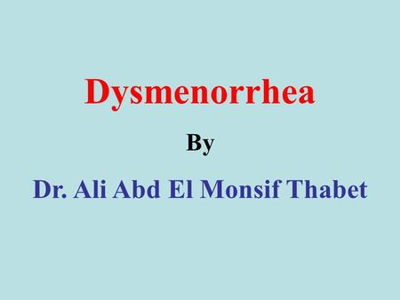 Dysmenorrhea By Dr. Ali Abd El Monsif Thabet. Definition Pain related to menstruation that may occur just before or during menses. Types There are different.
