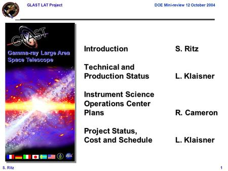 GLAST LAT Project DOE Mini-review 12 October 2004 S. Ritz 1 IntroductionS. Ritz Technical and Production StatusL. Klaisner Instrument Science Operations.