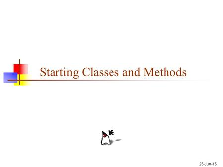 25-Jun-15 Starting Classes and Methods. Objects have behaviors In old style programming, you had: data, which was completely passive functions, which.