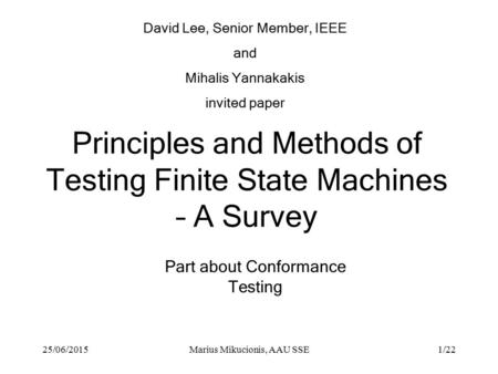 25/06/2015Marius Mikucionis, AAU SSE1/22 Principles and Methods of Testing Finite State Machines – A Survey David Lee, Senior Member, IEEE and Mihalis.