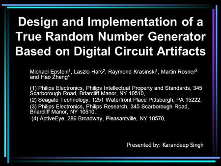 Design and Implementation of a True Random Number Generator Based on Digital Circuit Artifacts Michael Epstein 1, Laszlo Hars 2, Raymond Krasinski 1, Martin.