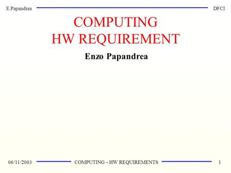E.Papandrea 06/11/2003 DFCI COMPUTING - HW REQUIREMENTS1 Enzo Papandrea COMPUTING HW REQUIREMENT.