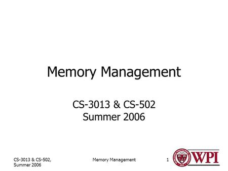 CS-3013 & CS-502, Summer 2006 Memory Management1 CS-3013 & CS-502 Summer 2006.