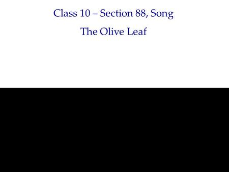 Class 10 – Section 88, Song The Olive Leaf. Song  songs were sung in tongues in the early church on several.
