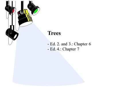 Trees - Ed. 2. and 3.: Chapter 6 - Ed. 4.: Chapter 7.