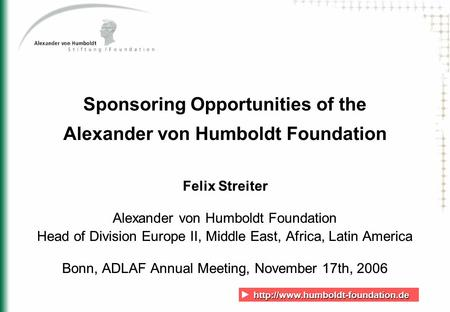 Sponsoring Opportunities of the Alexander von Humboldt Foundation Felix Streiter Alexander.