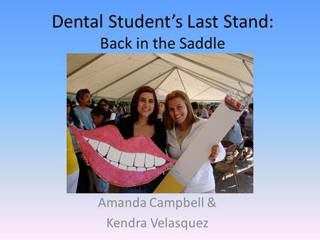 Dental Student's Last Stand: Back in the Saddle Amanda Campbell & Kendra Velasquez.