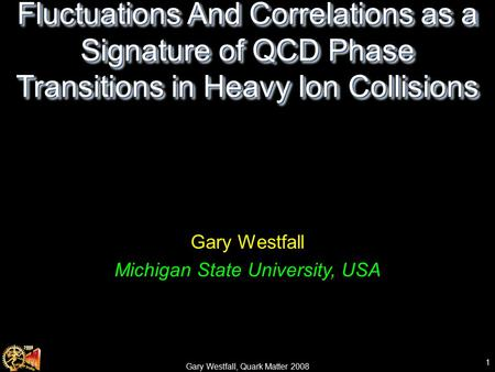 Experimental Results for Fluctuations And Correlations as a Signature of QCD Phase Transitions in Heavy Ion Collisions Gary Westfall Michigan State University,