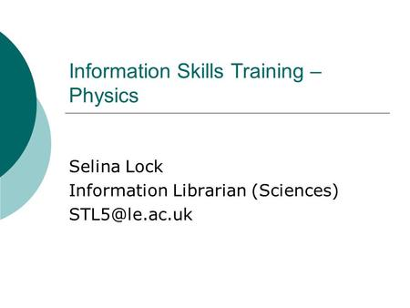 Information Skills Training – Physics Selina Lock Information Librarian (Sciences)