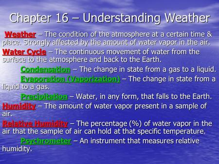 Chapter 16 – Understanding Weather Weather – The condition of the atmosphere at a certain time & place. Strongly affected by the amount of water vapor.