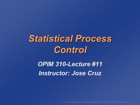 To Accompany Russell and Taylor, Operations Management, 4th Edition,  2003 Prentice-Hall, Inc. All rights reserved. Statistical Process Control OPIM.