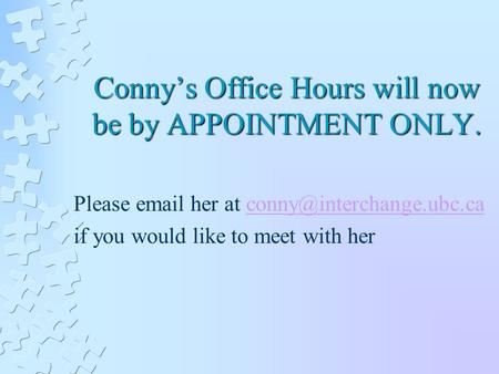 Conny's Office Hours will now be by APPOINTMENT ONLY. Please  her at if you would like to meet with.