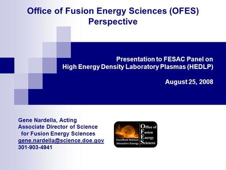 Office of Fusion Energy Sciences (OFES) Perspective Gene Nardella, Acting Associate Director of Science for Fusion Energy Sciences