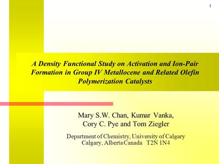 1 A Density Functional Study on Activation and Ion-Pair Formation in Group IV Metallocene and Related Olefin Polymerization Catalysts Mary S.W. Chan,