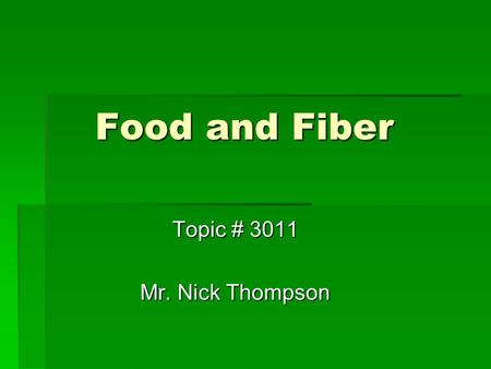 Food and Fiber Food and Fiber Topic # 3011 Mr. Nick Thompson.