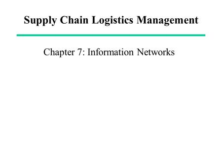 Supply Chain Logistics Management Chapter 7: Information Networks.