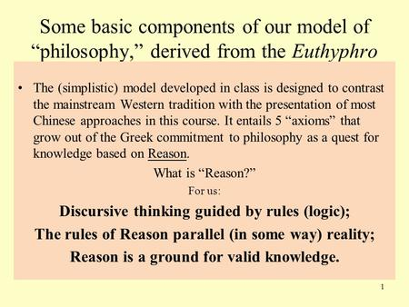 "Some basic components of our model of ""philosophy,"" derived from the Euthyphro The (simplistic) model developed in class is designed to contrast the mainstream."