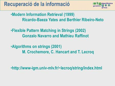 Recuperació de la informació Modern Information Retrieval (1999) Ricardo-Baeza Yates and Berthier Ribeiro-Neto Flexible Pattern Matching in Strings (2002)