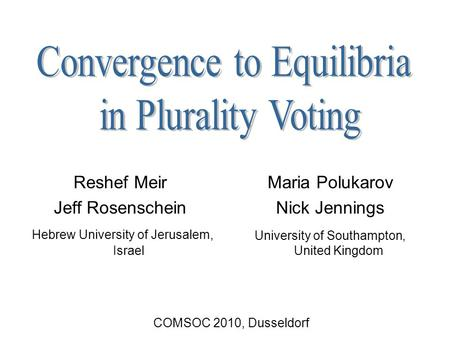 Reshef Meir Jeff Rosenschein Hebrew University of Jerusalem, Israel Maria Polukarov Nick Jennings University of Southampton, United Kingdom COMSOC 2010,
