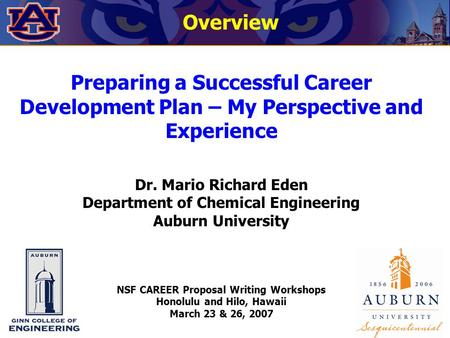 Overview Preparing a Successful Career Development Plan – My Perspective and Experience Dr. Mario Richard Eden Department of Chemical Engineering Auburn.