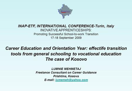 INAP-ETF, INTERNATIONAL CONFERENCE-Turin, Italy INOVATIVE APPRENTICESHIPS: Promoting Successful School-to-work Transition 17-18 September 2009 Career Education.