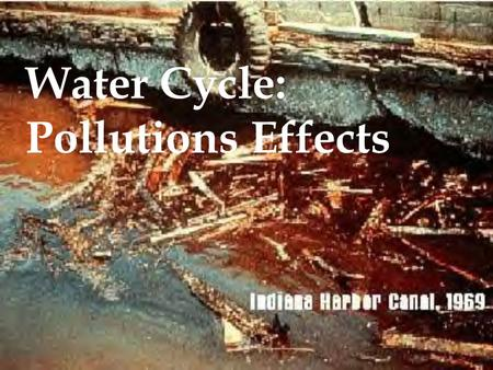 "Water Cycle: Pollutions Effects. Water may be the resource that defines the limits of sustainable development."" - Environmental News Service."