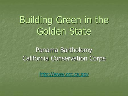 Building Green in the Golden State Panama Bartholomy California Conservation Corps