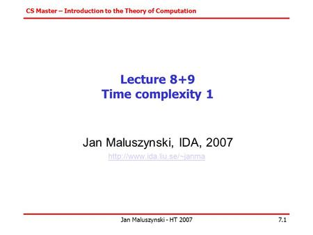 CS Master – Introduction to the Theory of Computation Jan Maluszynski - HT 20077.1 Lecture 8+9 Time complexity 1 Jan Maluszynski, IDA, 2007