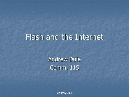 Andrew Dule Flash and the Internet Andrew Dule Comm. 115.