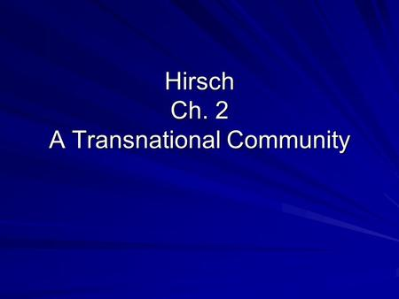 Hirsch Ch. 2 A Transnational Community. Broadly Speaking this chapter is about transnational connections. Context:Migrants returning from U.S. to Degollado.