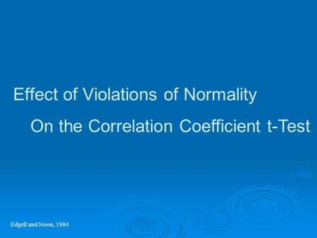 Effect of Violations of Normality Edgell and Noon, 1984 On the Correlation Coefficient t-Test.