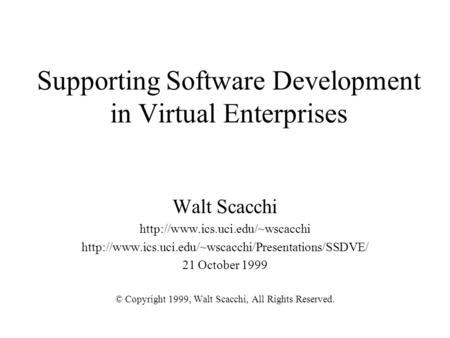 Supporting Software Development in Virtual Enterprises Walt Scacchi