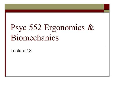 Psyc 552 Ergonomics & Biomechanics Lecture 13. Work Physiology  Started in 1913 by Max Rubner in Berlin.  Discipline grew in an effort to understand.