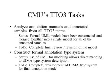 CMU's TTO3 Tasks Analyze annotation manuals and annotated samples from all TTO3 teams –Status: Formal UML models have been constructed and merged together.