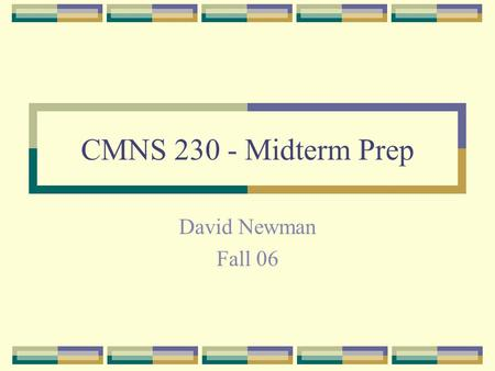 CMNS 230 - Midterm Prep David Newman Fall 06. Exam format October 30, 1:30pm 1 hour, 50 minutes to complete Three parts (worth 30% of your final grade)