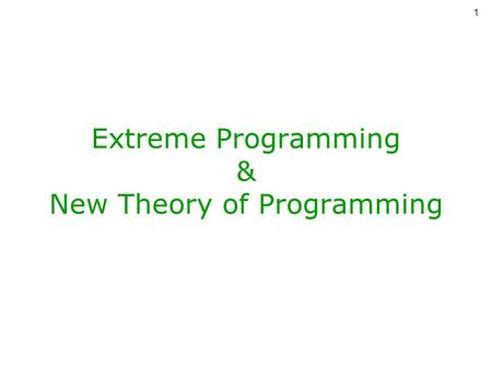 1 Extreme Programming & New Theory of Programming.